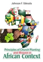 Principles of Church Planting and Missions In African Context ebook by Johnson F. Odesola