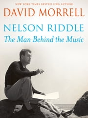Nelson Riddle - The Man Behind the Music ebook by David Morrell
