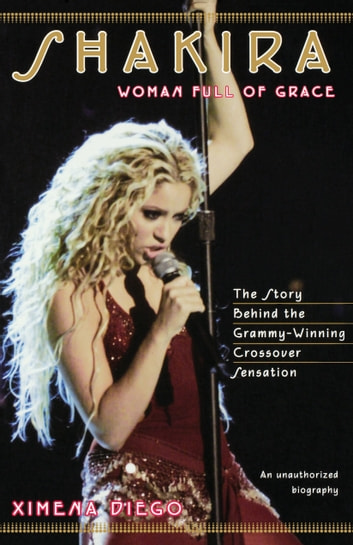 Shakira - Woman Full of Grace ebook by Ximena Diego