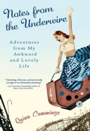 Notes from the Underwire - Adventures from My Awkward and Lovely Life ebook by Quinn Cummings