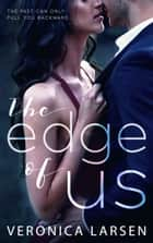 The Edge of Us ebook by Veronica Larsen