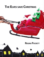 The Elves Save Christmas ebook by Regina Puckett