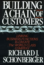 Building a Chain of Customers ebook by Richard J. Schonberger