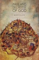 Paul and the Gospel of God ebook by Mark Clark