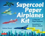Supercool Paper Airplanes Ebook - 12 Paper Airplanes; Assembled in Under a Minute: Includes Instruction Book with Downloadable Plane Templates ebook by Andrew Dewar