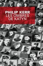 Les Ombres de Katyn ebook by Philip Kerr
