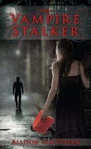 The Vampire Stalker ebook by Allison Van Diepen