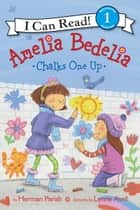 Amelia Bedelia Chalks One Up ebook by Herman Parish, Lynne Avril
