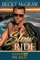 Slow Ride - Sleeper SEALs, #2 ebook by Suspense Sisters, Becky McGraw