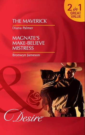 The Maverick: The Maverick / Magnate's Make-Believe Mistress (Mills & Boon Desire) ebook by Diana Palmer,Bronwyn Jameson