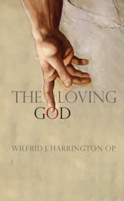 The Loving God: But in what image? ebook by Wilfrid J.  Harrington