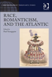 Race, Romanticism, and the Atlantic ebook by Professor Paul Youngquist,Dr Kevin Hutchings,Dr Julia M Wright