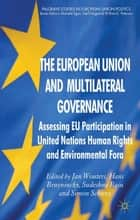 The European Union and Multilateral Governance ebook by J. Wouters,S. Schunz,Hans Bruyninckx,Sudeshna Basu
