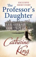 The Professor's Daughter ebook by Catherine King