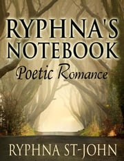 Ryphna's Notebook - Poetic Romance ebook by Ryphna St-John