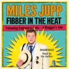 Fibber in the Heat audiobook by Miles Jupp, Miles Jupp