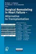 Surgical Remodeling in Heart Failure ebook by W. Brett,A. Todorov,M. Pfisterer,H.-R. Zerkowski