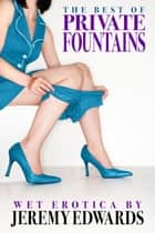 "The Best of ""Private Fountains"" ebook by Jeremy Edwards"