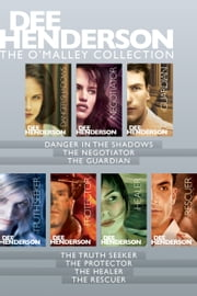 The O'Malley Collection: Danger in the Shadows / The Negotiator / The Guardian / The Truth Seeker / The Protector / The Healer / The Rescuer ebook by Dee Henderson