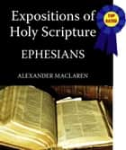 MacLaren's Expositions of Holy Scripture-The Book of Ephesians ebook by Alexander MacLaren