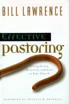 Effective Pastoring - Giving Vision, Direction, and Care to Your Church ebook by Bill Lawrence, Charles R. Swindoll
