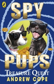 Spy Pups: Treasure Quest - Treasure Quest ebook by Andrew Cope