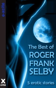 The Best of Roger Frank Selby - A collection of five erotic stories ebook by Roger Frank Selby