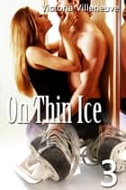 On Thin Ice 3 ebook by Victoria Villeneuve