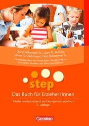 STEP - Das Buch für Erzieher/innen - Kinder wertschätzend und kompetent erziehen. Buch als E-Book ebook by Don Dinkmeyer Jr.,Don Dinkmeyer Sr.,Gary D. McKay,James S. Dinkmeyer,InSTEP Weiterbildungsinstitut,Roxana Petcov