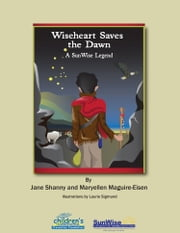 Wiseheart Saves The Dawn ebook by Maryellen Maguire-Eisen,Jane Shanny