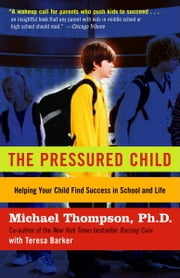The Pressured Child - Freeing Our Kids from Performance Overdrive and Helping Them Find Success in School and Life ebook by Michael Thompson, Ph.D.