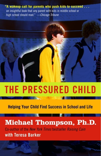 The Pressured Child - Freeing Our Kids from Performance Overdrive and Helping Them Find Success inSchool and Life ebook by Michael Thompson, PhD