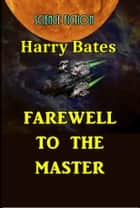 Farewell to the Master ebook by Harry Bates