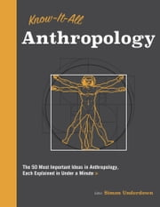 Know It All Anthropology - The 50 Most Important Ideas in Anthropology, Each Explained in Under a Minute e-kirjat by Simon Underdown