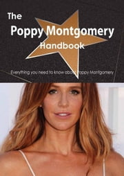 The Poppy Montgomery Handbook - Everything you need to know about Poppy Montgomery ebook by Smith, Emily