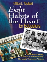 Eight Habits of the Heart™ for Educators - Building Strong School Communities Through Timeless Values ebook by Clifton L. Taulbert