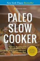 Paleo Slow Cooker: 75 Easy, Healthy, and Delicious Gluten-Free Paleo Slow Cooker Recipes for a Paleo Diet ebook by John Chatham