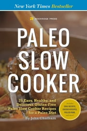 Paleo Slow Cooker: 75 Easy, Healthy, and Delicious Gluten-Free Paleo Slow Cooker Recipes for a Paleo Diet ebook by Kobo.Web.Store.Products.Fields.ContributorFieldViewModel