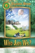 Volume V: Who Are We? ebook by Vladimir Megre