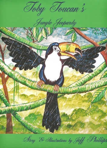 Toby Toucan's Jungle Jeopardy - Jeff's Environmental series ebook by Jeff Phillips