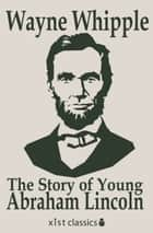 The Story of Young Abraham Lincoln ebook by Wayne Whipple