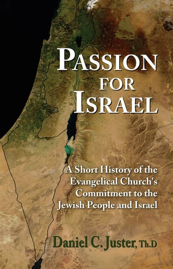 Passion for Israel - A Short History of the Evangelical Church's Commitment to the Jewish People and Israel ebook by Daniel  C. Juster