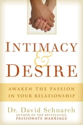 Intimacy & Desire: Awaken the Passion in Your Relationship - Awaken the Passion in Your Relationship ebook by Schnarch, David