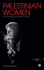 Palestinian Women - Narrative Histories and Gendered Memory ebook by Fatma Kassem