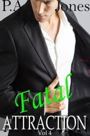 Fatal Attraction Vol. 4 - Fatal Attraction, #4 ebook by P.A. Jones