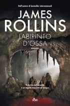 Labirinto d'ossa ebook by Elena  Cantoni,James Rollins