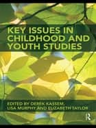 Key Issues in Childhood and Youth Studies ebook by Derek Kassem, Lisa Murphy, Elizabeth Taylor