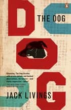 The Dog ebook by Jack Livings