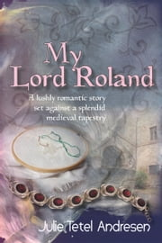 My Lord Roland ebook by Julie Tetel Andresen