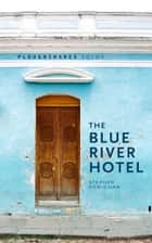 The Blue River Hotel ebook by Stephen Henighan